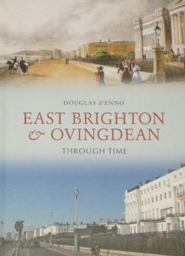 East Brighton and Ovingdean Through Time, by Douglas d'Enno
